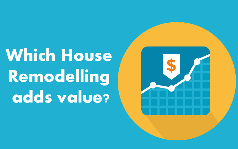 Which Home Remodeling adds value?