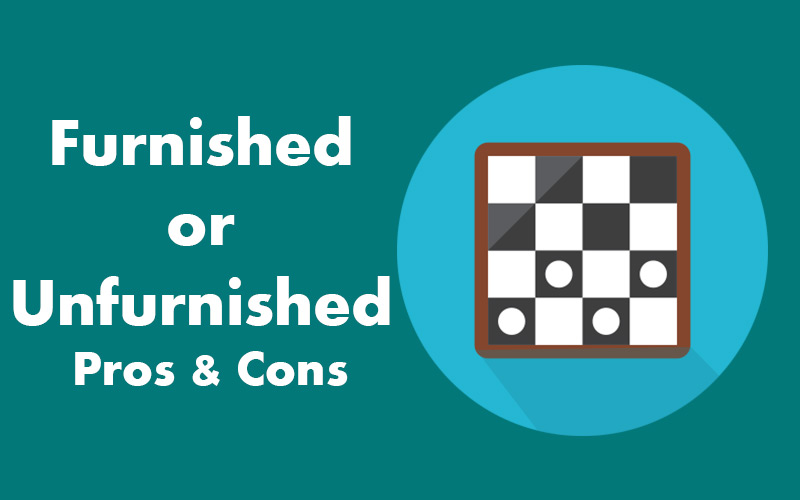 Furnished or Unfurnished, the pros and cons