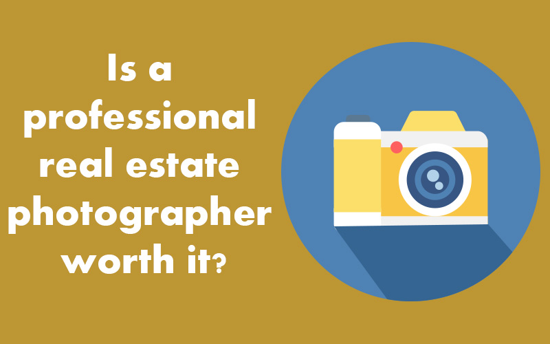 Is a professional real estate photographer worth it?