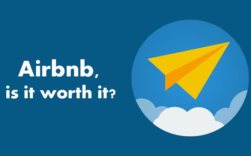 Airbnb, is it worth it?